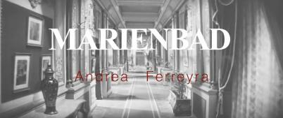 MARIENBAD / Andrea Ferreyra